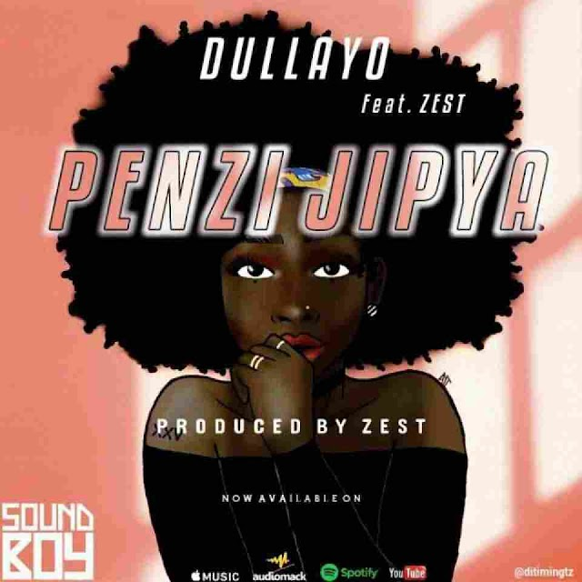Dullayo ft Zest ~ PENZI JIPYA [DOWNLOAD AUDIO MP3]