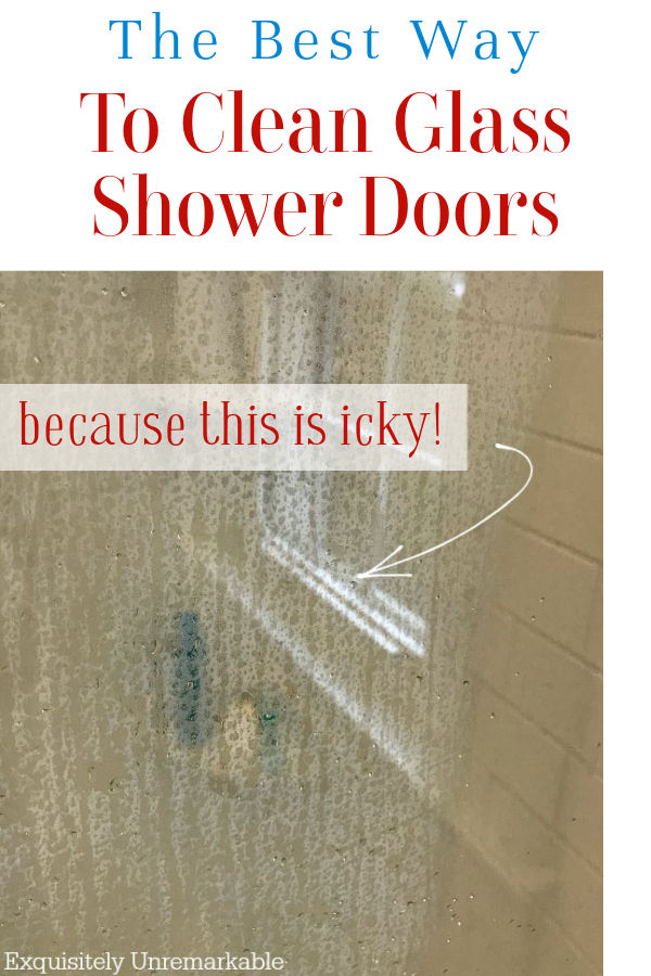 The Best Way To Clean Glass Shower doors...Because this is icky, text on dirty doors