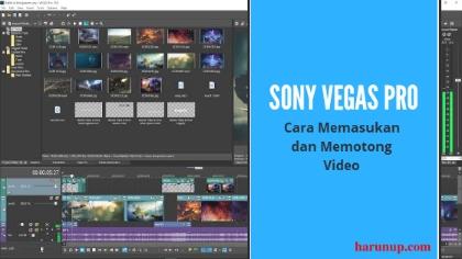 Cara Memasukan dan Memotong Video Di Sony Vegas Pro