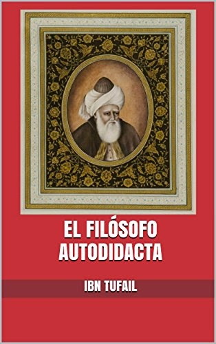 Ibn Tufail Abentofail - El filósofo autodidacta