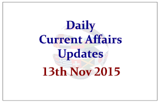 Daily Current Affairs Updates– 13th November 2015