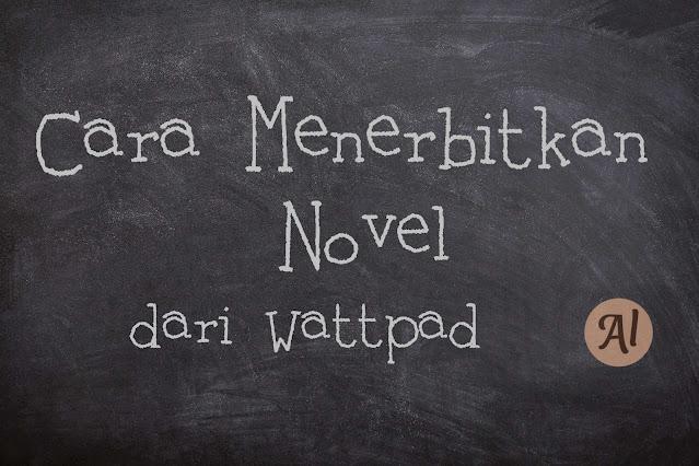 Cara menerbitkan novel dari wattpad