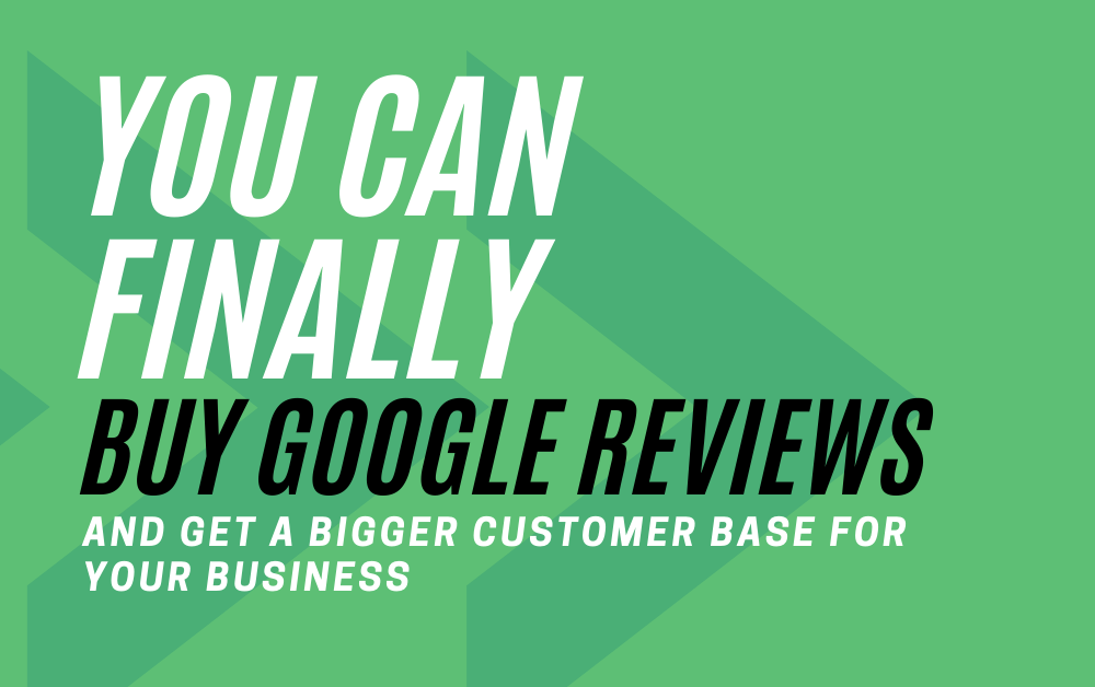 You Can Finally Buy Google Reviews and Get a Bigger Customer Base for Your Business