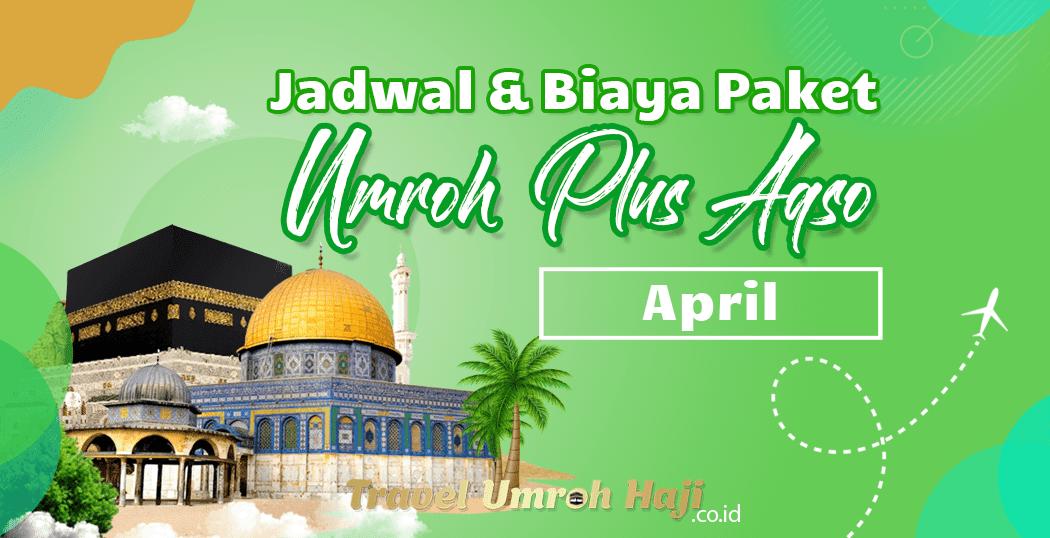 Biaya Paket Umroh April 2022 Plus Aqso Murah
