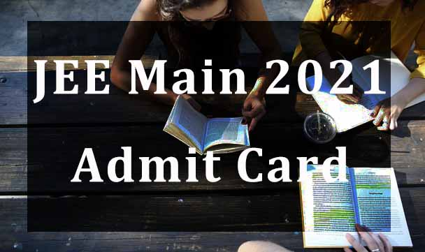 JEE Main Admit Card 2021| How to Download
