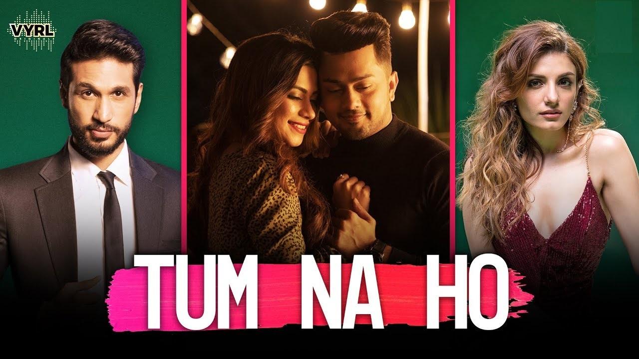 Tum Na Ho Lyrics :- Arjun Kanungo & Prakriti Kakar | Awez Darbar & Nagma