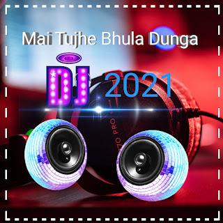 Mai Tujhe Bhula Dunga Dj MP3 Song