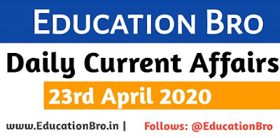 Daily Current Affairs 23rd April 2020 For All Government Examinations