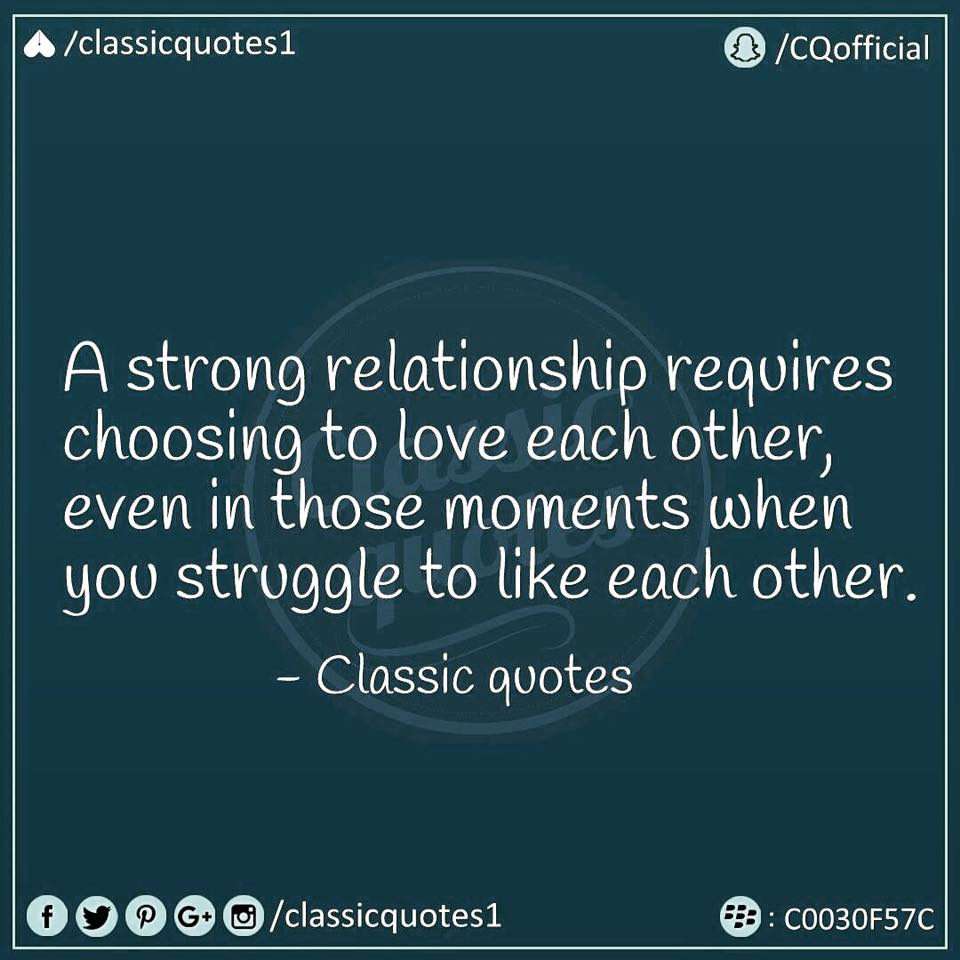 Quotes About Strong Relationship Classic Quotes A Strong Relationship Requires Choosing To Love
