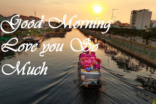 Good Morning Love you So Much good morning river image