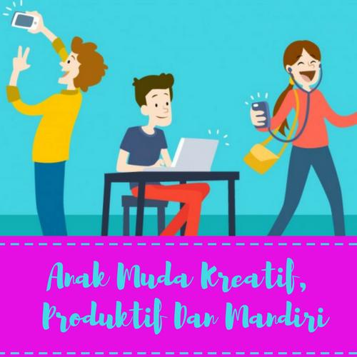 Anak Muda Kreatif, Produktif Dan Mandiri Dengan Internet