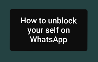 How to unblock your self on WhatsApp