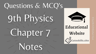 9th Class Physics Chapter 7 Notes - MCQs, Questions and Numericals pdf