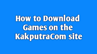 How to Download Games on the KakputraCom Site