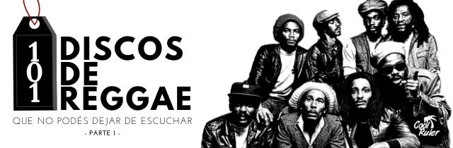 Los 101 discos de reggae que no podés dejar de escuchar (Parte 1)