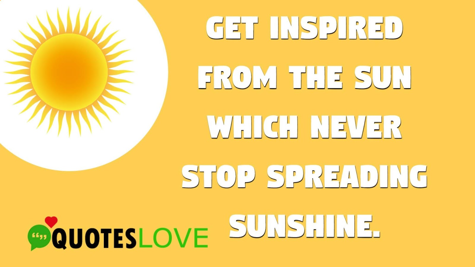 Get inspired from the sun which never stop spreading sunshine.