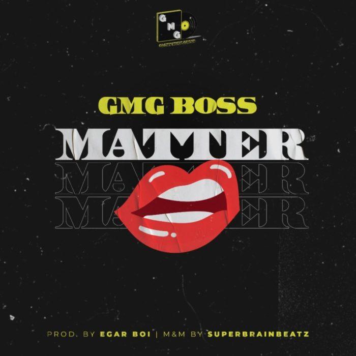 """GMG Boss – """"Matter"""" #Arewapublisize"""