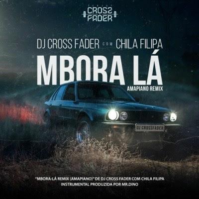 Dj Cross Fader Feat. Chila Filipa – Mbora Lá
