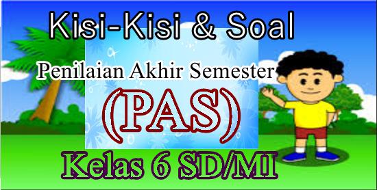 Kisi-Kisi Dan Soal PAS Semester Ganjil Kurikulum 2013 Kelas 6