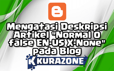 "Cara Mengatasi Deskripsi Artikel ""Normal 0 false false false EN-US X-None X-None"" pada Blog"