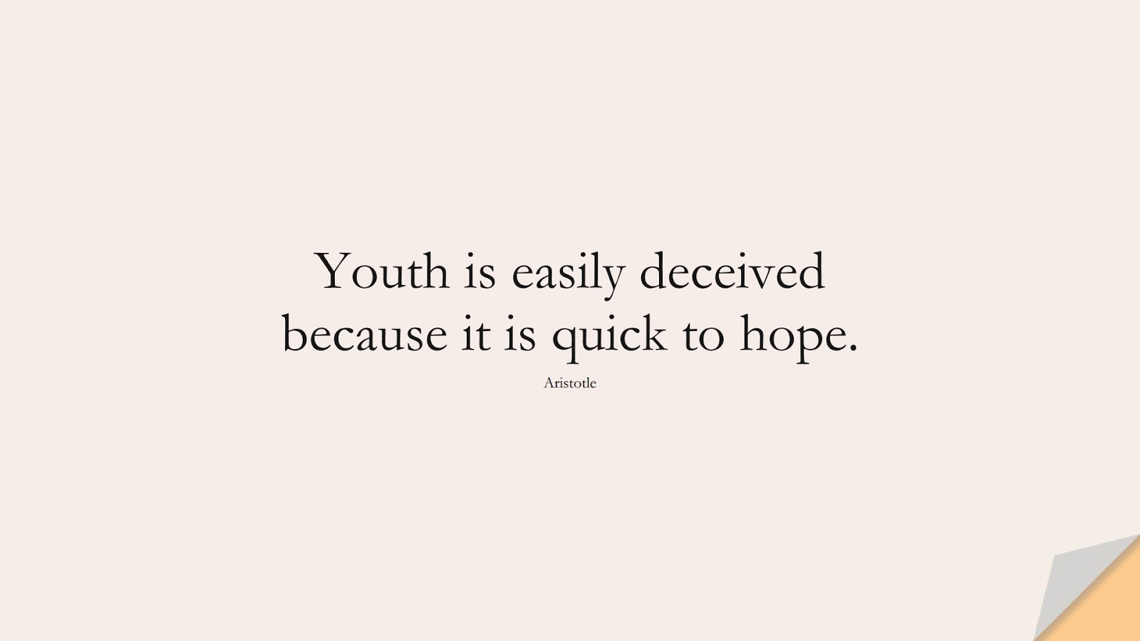 Youth is easily deceived because it is quick to hope. (Aristotle);  #HopeQuotes