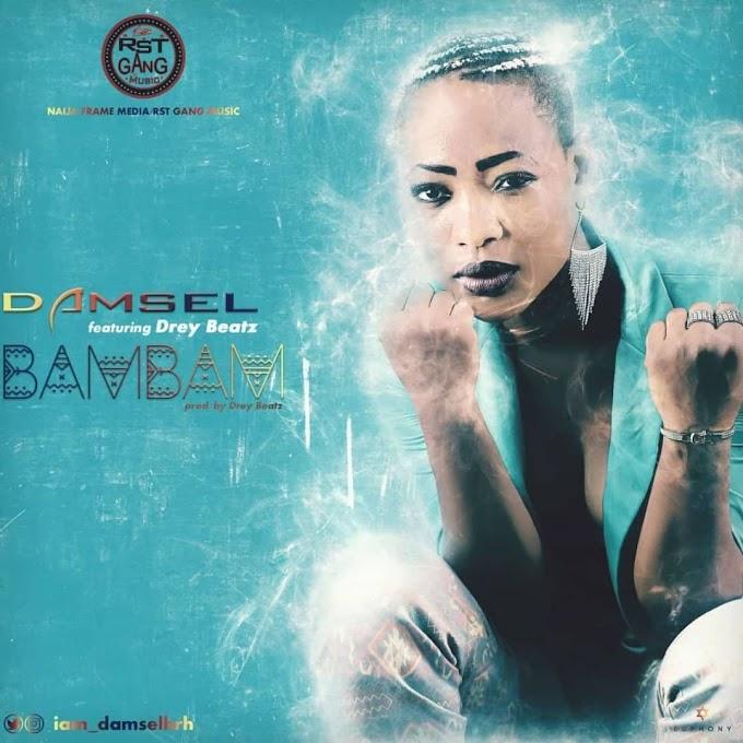 MUSIC: Damsel HRH - BamBam (Prod by Drey Beats) @iam_damselhrh