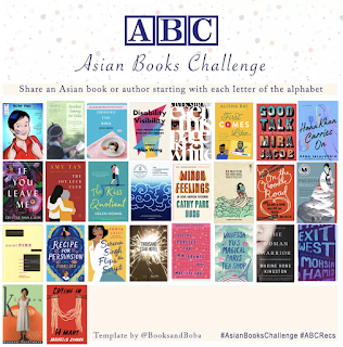 Square image that says A B C Asian Books Challenge. Share an Asian book or author starting with each letter of the alphabet. There are 26 boxes below that with a book cover image for each letter of the English alphabet. Those titles are listed below in the post.  It also says Tag your friends! Hashtag Asian Books Challenge hashtag a b c recs and template by @ books and boba