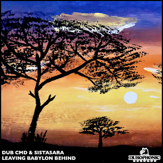 Dub Cmd & SistaSara - Leaving Babylon Behind (c) Dubophonic Records 2020
