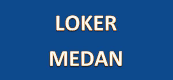 Loker Medan : Lowongan Kerja di Medan Bulan Ini | Sumater Utara