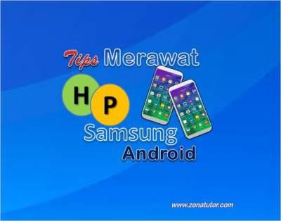 Cara Merawat Hp Samsung Android