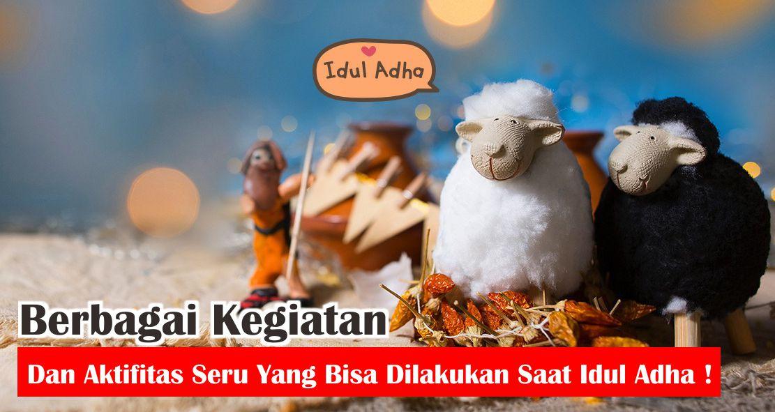 Berbagai Kegiatan dan Aktifitas Seru Yang Bisa Dilakukan Saat Idul Adha !