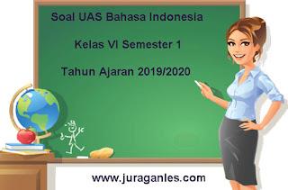 Untuk kalian yang masih menggunakan KTSP  Soal UAS Bahasa Indonesia Kelas 6 Semester 1 Terbaru 2019/2020