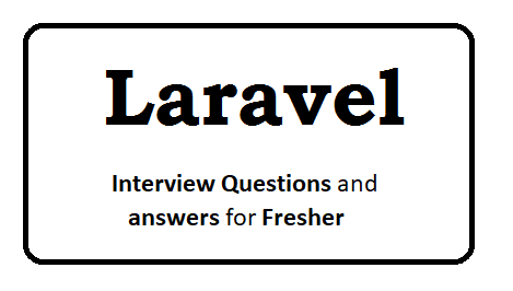 Laravel Interview Questions and answers for Fresher