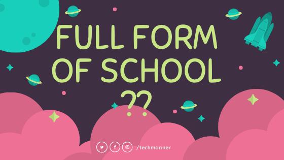 Full Form of SCHOOL क्या हैं ?
