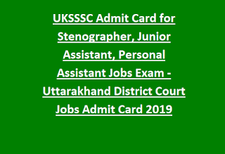 UKSSSC Admit Card for Stenographer, Junior Assistant, Personal Assistant Jobs Exam -Uttarakhand District Court Jobs Admit Card 2019