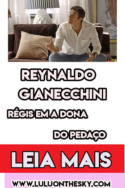 Reynaldo Gianecchini, o Régis de A Dona do Pedaço é o vilão que amamos odiar