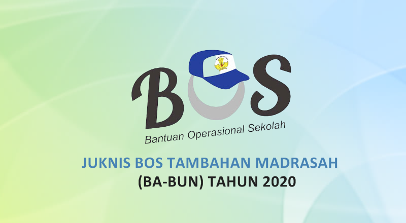 Petunjuk Teknis BOS Tambahan Madrasah (BA-BUN) Tahun 2020