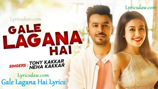 Neha Kakkar Gale Lagana Hai Lyrics Tony Kakkar