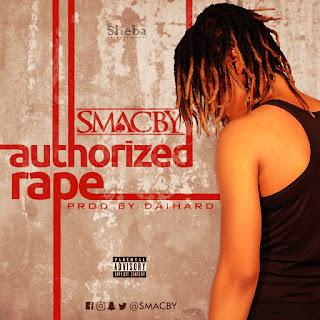 MUSIC: Smacby – Authorized Rape + Shaku