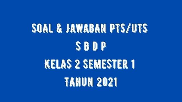Soal & Jawaban PTS/UTS SBDP Kelas 2 Semester 1 Tahun 2021