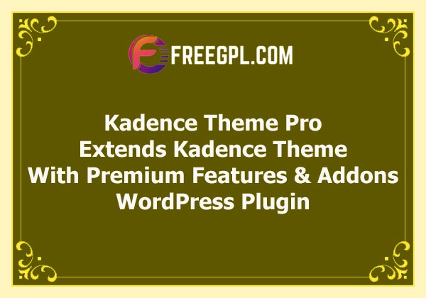 Kadence Theme Pro – Extends Kadence Theme With Premium Features and Addons Free Download