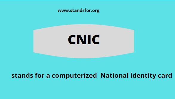 CNIC-CNIC stands for a computerized  National identity card