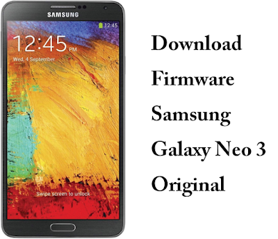 Download Firmware Samsung Galaxy Neo 3 Original Indonesia