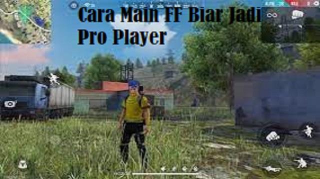 Cara Main FF Biar Jadi Pro Player