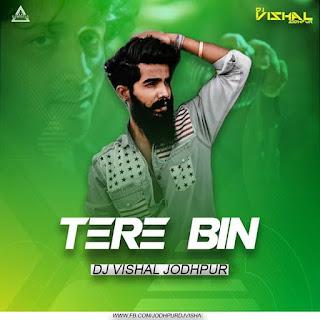 TERE BIN (ATIF ASLAM) - REMIX - DJ VISHAL JODHPUR