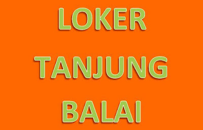 Loker Tanjung Balai : Info Lowongan Kerja di Kota Tanjung Balai Sumatera Utara