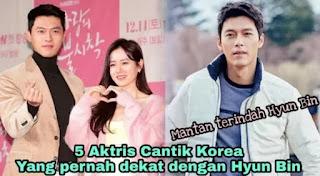 Hyun bin pernah dekat dengan 4 artis korea cantik, berikut ini daftar namanya