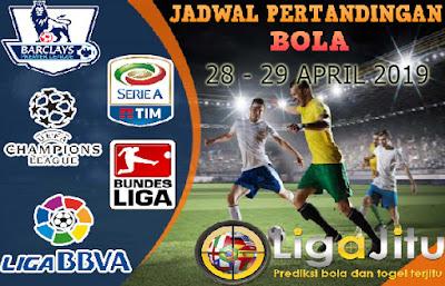 JADWAL PERTANDINGAN BOLA TANGGAL 28 – 29 April 2019
