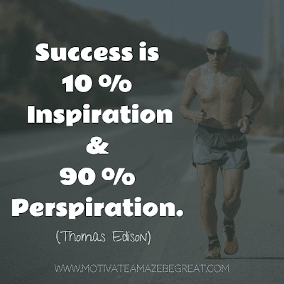 """Rare Success Quotes In Images To Inspire You: """"Success is 10 percent inspiration and 90 percent perspiration."""" - Thomas Edison"""