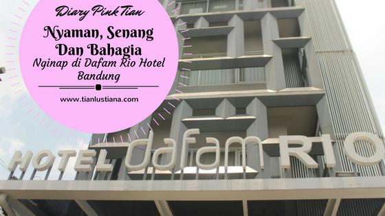 Nyaman, Senang Dan Bahagia Nginap di Dafam Rio Hotel Bandung